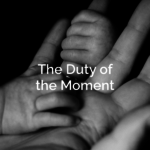The Duty of the Moment