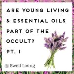Are Young Living and Essential Oils Part of the Occult? Part 1