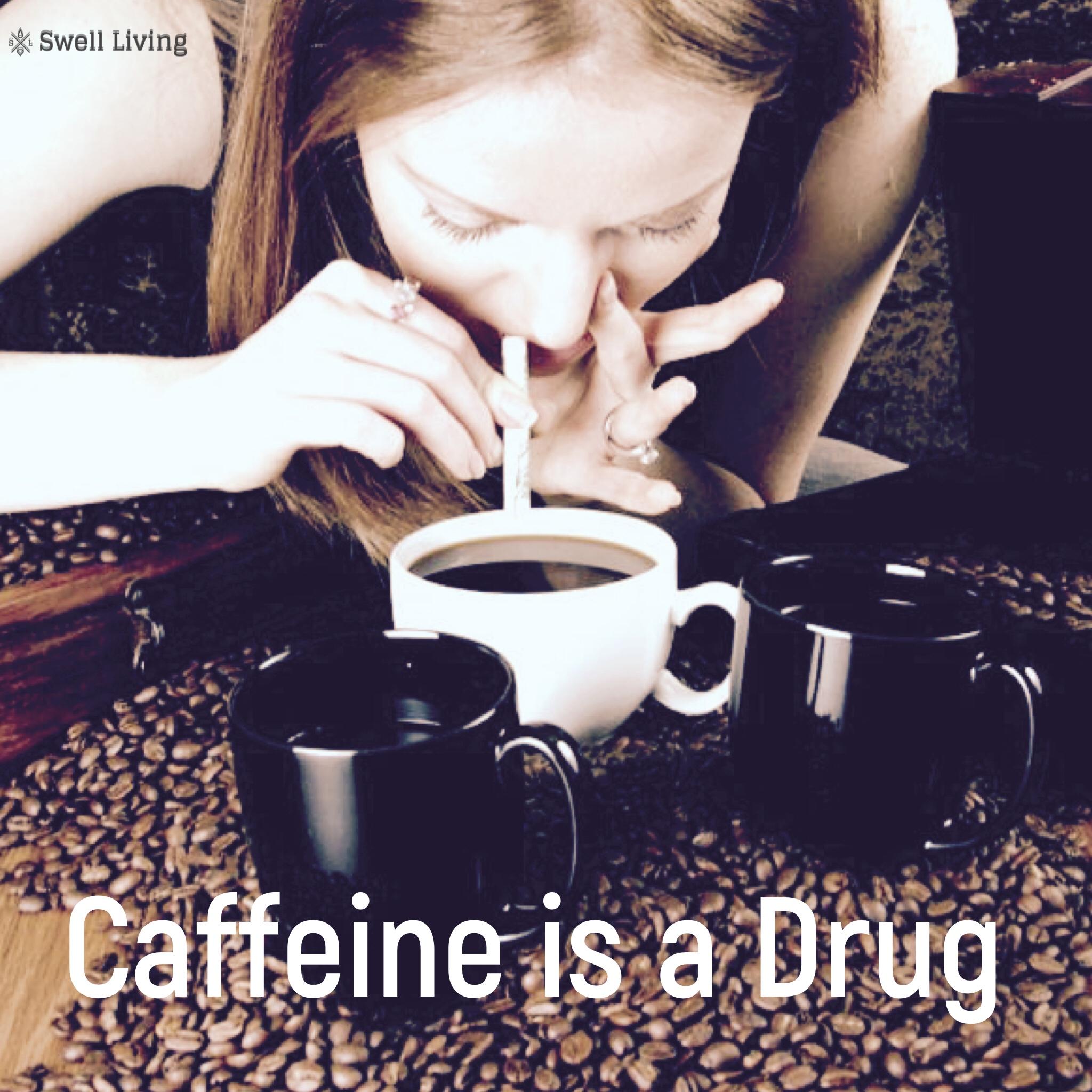Caffeine is a Drug