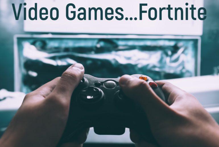 Fortnite & Video Games